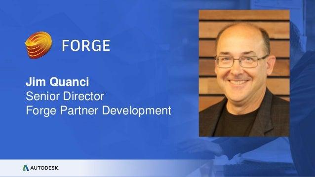 © Autodesk, Inc. 2017 Jim Quanci Senior Director Forge Partner Development