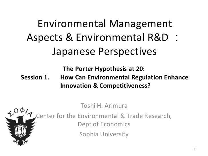 Environmental Management Aspects & Environmental R&D : Japanese Perspectives   The Porter Hypothesis at 20:  Session 1.   ...