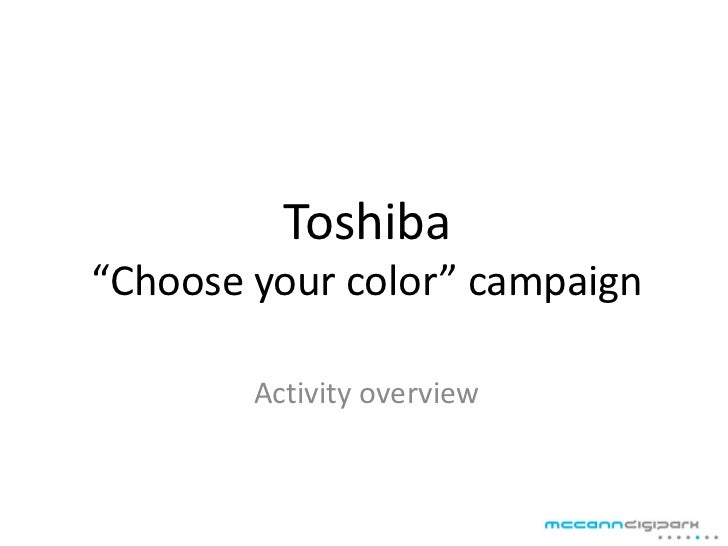 """Toshiba""""Choose your color"""" campaign        Activity overview"""