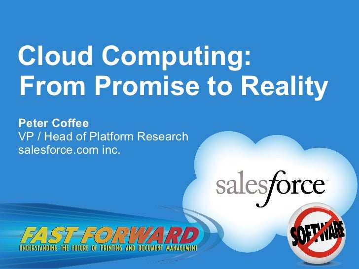 Cloud Computing: From Promise to Reality <ul><li>Peter Coffee </li></ul><ul><li>VP / Head of Platform Research </li></ul><...