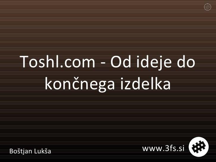Toshl.com - Od ideje do končnega izdelka Boštjan Lukša www.3fs.si