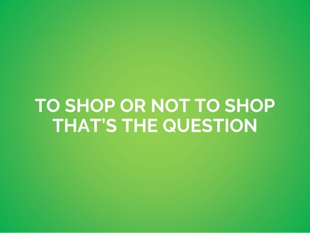 To Shop or not to Shop