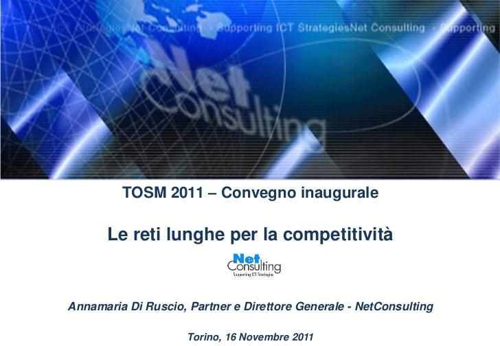 TOSM 2011 – Convegno inaugurale       Le reti lunghe per la competitivitàAnnamaria Di Ruscio, Partner e Direttore Generale...