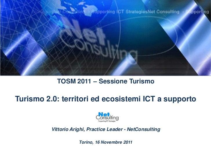 TOSM 2011 – Sessione TurismoTurismo 2.0: territori ed ecosistemi ICT a supporto          Vittorio Arighi, Practice Leader ...