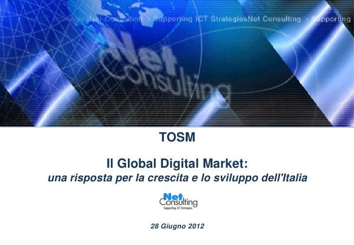 TOSM            Il Global Digital Market:una risposta per la crescita e lo sviluppo dellItalia                     28 Giug...