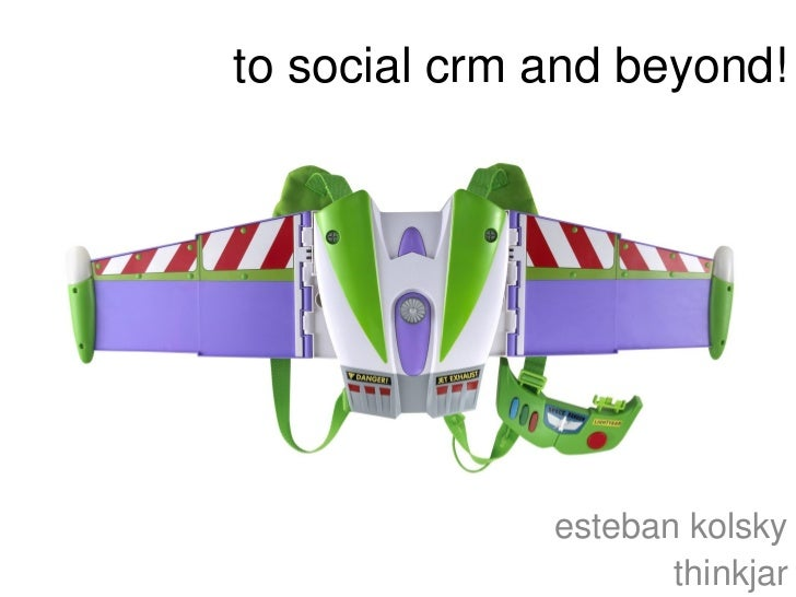 to social crm and beyond!              esteban kolsky                     thinkjar