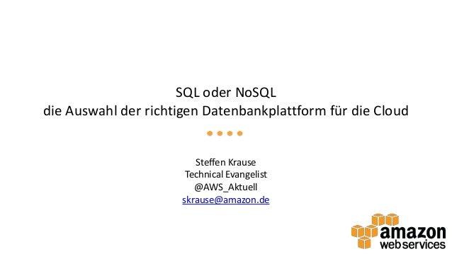 SQL oder NoSQL die Auswahl der richtigen Datenbankplattform für die Cloud  Steffen Krause Technical Evangelist @AWS_Aktuel...