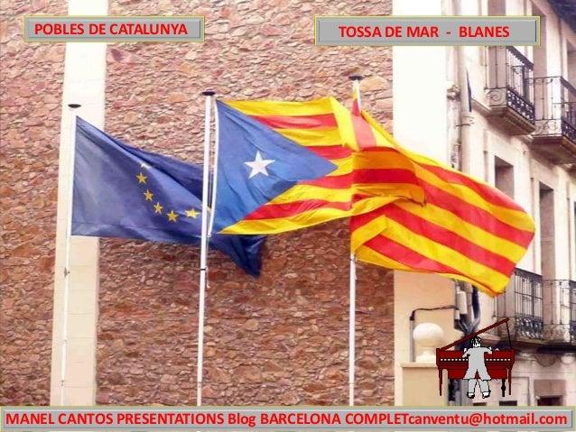 MANEL CANTOS PRESENTATIONS Blog BARCELONA COMPLETcanventu@hotmail.com TOSSA DE MAR - BLANESPOBLES DE CATALUNYA