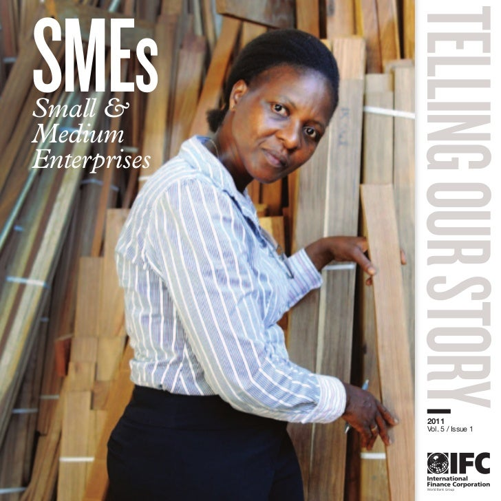 SMEs              TELLING OUR STORYSmall &MediumEnterprises                 2011                 Vol. 5 / Issue 1