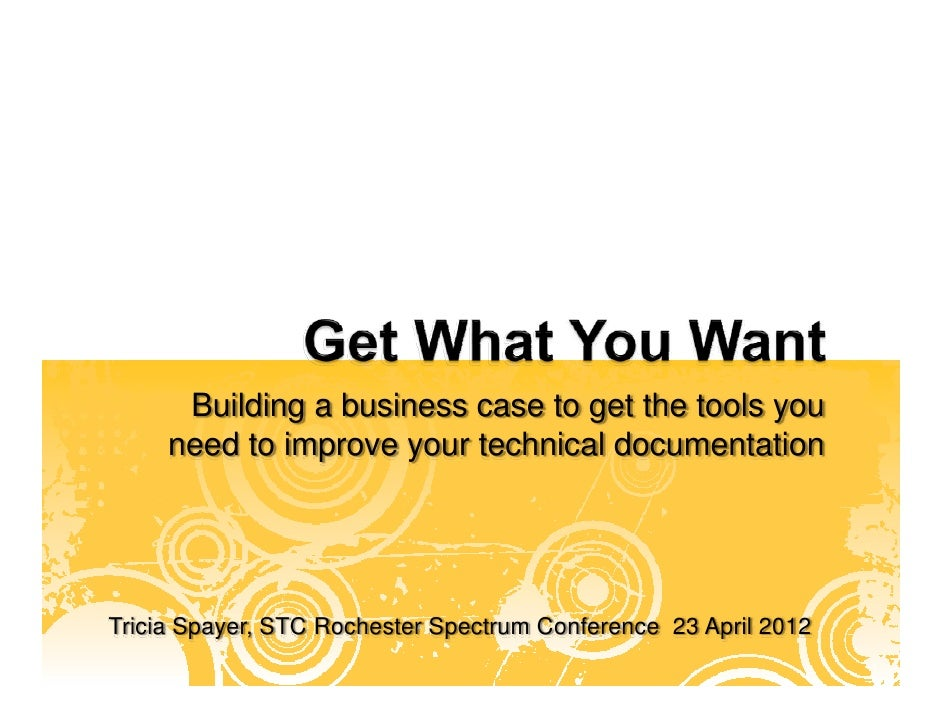 Building a business case to get the tools you     need to improve your technical documentationTricia Spayer, STC Rochester...