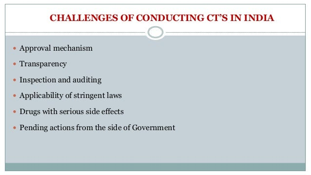 CHALLENGES OF CONDUCTING CT'S IN INDIA  Approval mechanism  Transparency  Inspection and auditing  Applicability of st...