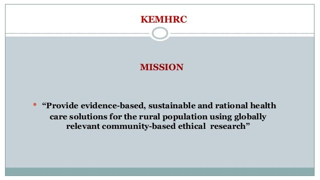 """KEMHRC MISSION  """"Provide evidence-based, sustainable and rational health care solutions for the rural population using gl..."""