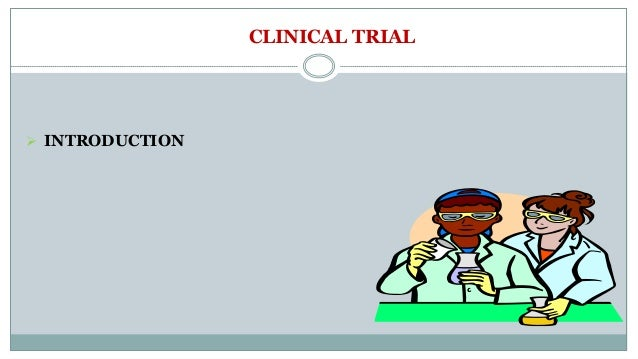 CLINICAL TRIAL  INTRODUCTION