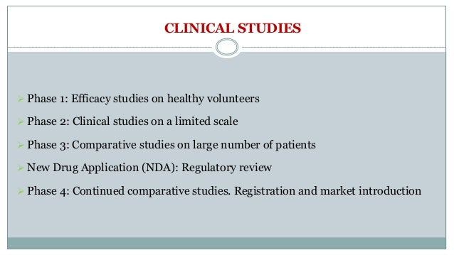 CLINICAL STUDIES  Phase 1: Efficacy studies on healthy volunteers  Phase 2: Clinical studies on a limited scale  Phase ...
