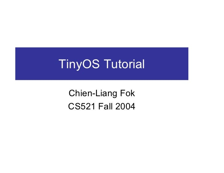 TinyOS Tutorial Chien-Liang Fok CS521 Fall 2004