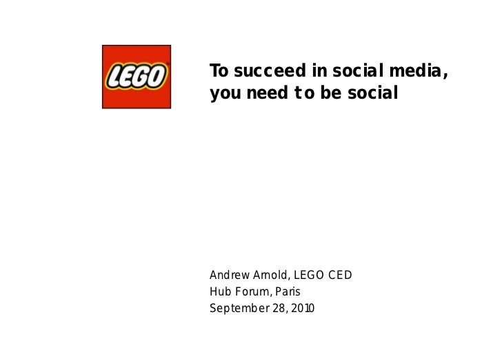To succeed in social media,you need to be socialAndrew Arnold, LEGO CEDComputer History MuseumHub Forum, ParisSeptember 28...