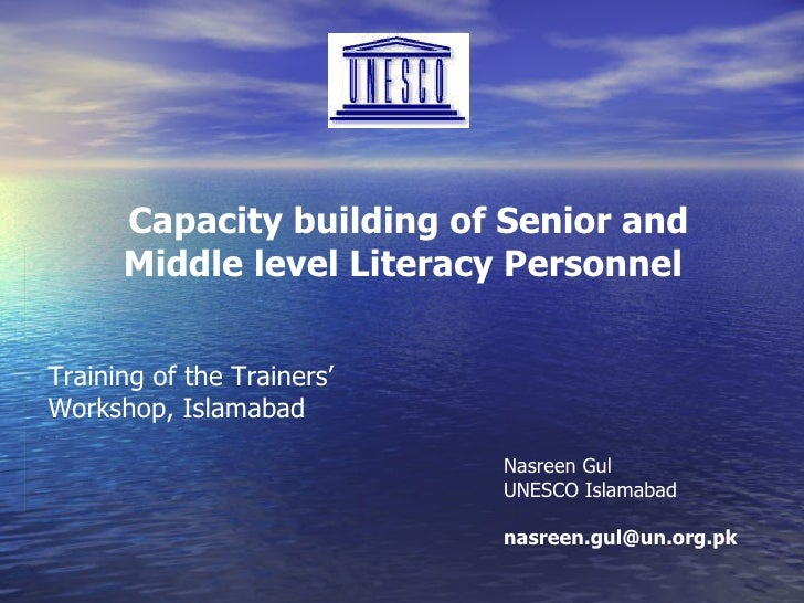 Capacity building of Senior and Middle level Literacy Personnel   Training of the Trainers' Workshop, Islamabad Nasreen Gu...