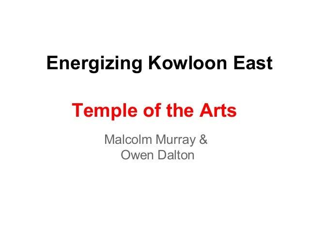 Energizing Kowloon East Temple of the Arts Malcolm Murray & Owen Dalton