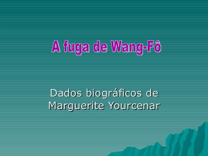 Dados biográficos de Marguerite Yourcenar A fuga de Wang-Fô