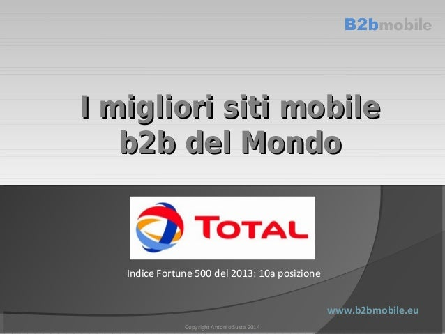 I migliori siti mobile b2b del Mondo  Indice Fortune 500 del 2013: 10a posizione www.b2bmobile.eu Copyright Antonio Susta ...