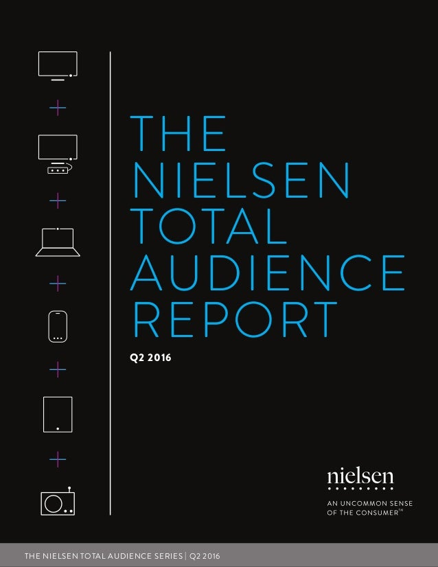 1THE NIELSEN TOTAL AUDIENCE REPORT   Q2 2016THE NIELSEN TOTAL AUDIENCE SERIES   Q2 2016 THE NIELSEN TOTAL AUDIENCE REPORTQ...