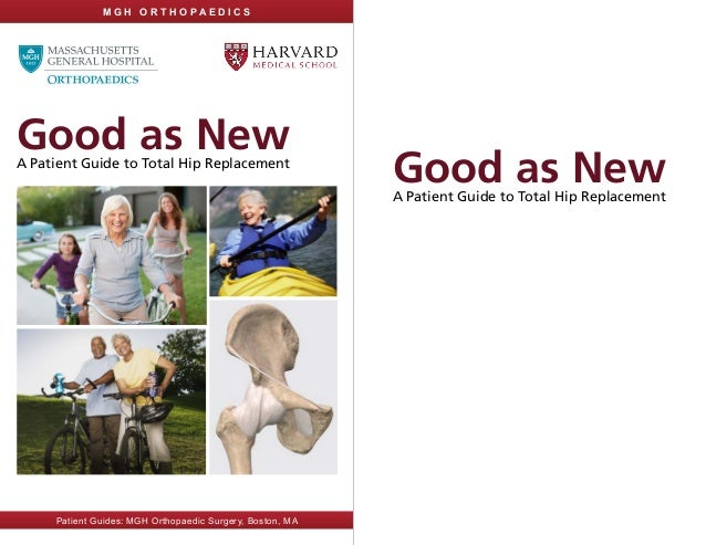 Good as NewA Patient Guide to Total Hip Replacement Good as NewA Patient Guide to Total Hip Replacement M G H O R T H O P ...