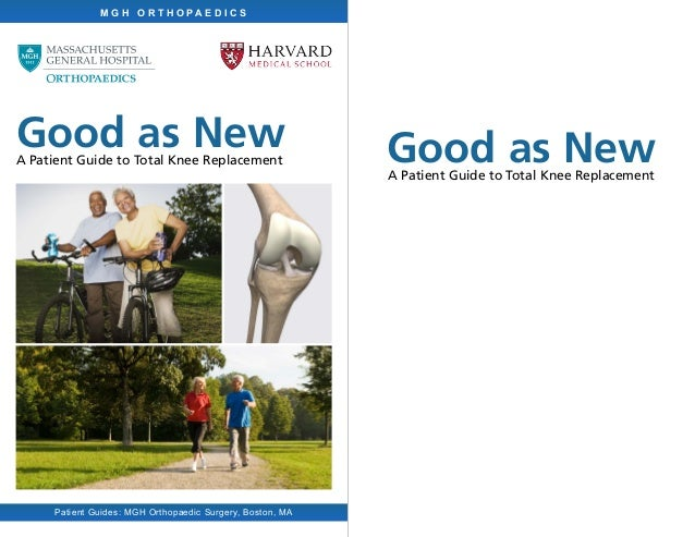Good as NewA Patient Guide to Total Knee Replacement M G H O R T H O P A E D I C S Patient Guides: MGH Orthopaedic Surgery...