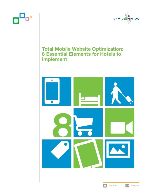 Total Mobile Website Optimization:8 Essential Elements for Hotels toImplement                            Tweet this   Emai...