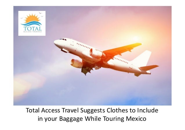 Total Access Travel Suggests Clothes to Include in your Baggage While Touring Mexico