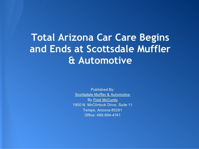 Total Arizona Car Care Beginsand Ends at Scottsdale Muffler        & Automotive                   Published By:          S...