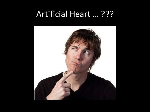 totally artificial heart The first people to have completely artificial hearts could be walking around by july on tuesday, the us food and drug administration gave their approval to two american companies looking.