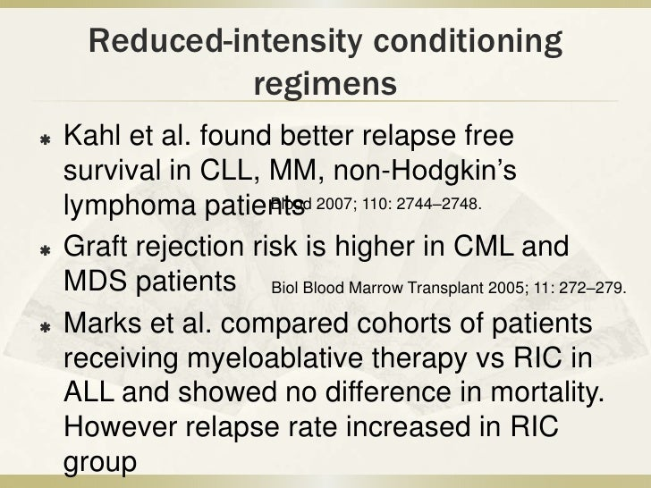 Reduced-intensity conditioning                regimens   Kahl et al. found better relapse free    survival in CLL, MM, no...