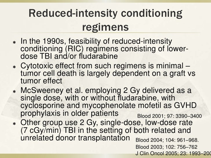 Reduced-intensity conditioning                regimens   In the 1990s, feasibility of reduced-intensity    conditioning (...
