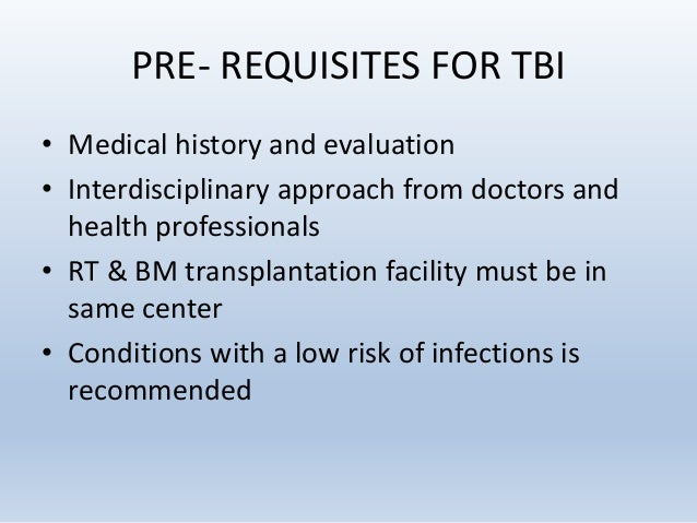 PRE- REQUISITES FOR TBI • Medical history and evaluation • Interdisciplinary approach from doctors and health professional...