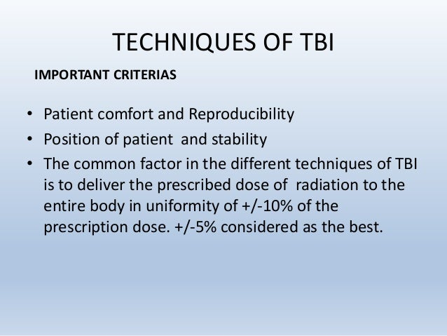 TECHNIQUES OF TBI • Patient comfort and Reproducibility • Position of patient and stability • The common factor in the dif...