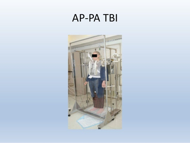 AP-PA TBI • Irradiated anteroposteriorly by parallel opposed fields while positioned upright several meters from the sourc...