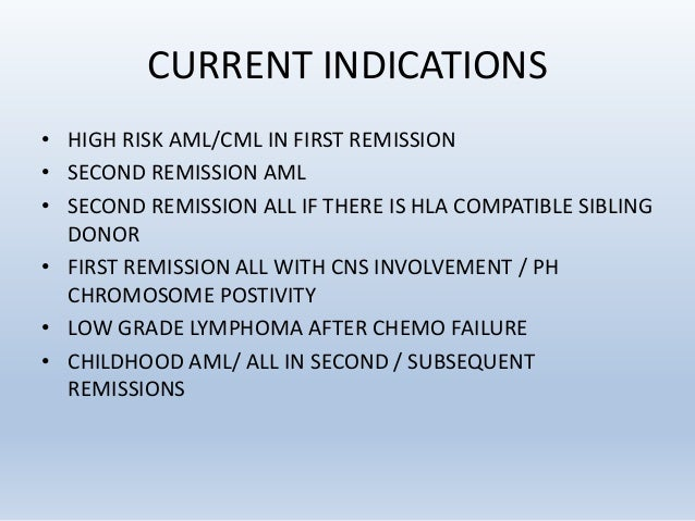 CURRENT INDICATIONS • HIGH RISK AML/CML IN FIRST REMISSION • SECOND REMISSION AML • SECOND REMISSION ALL IF THERE IS HLA C...