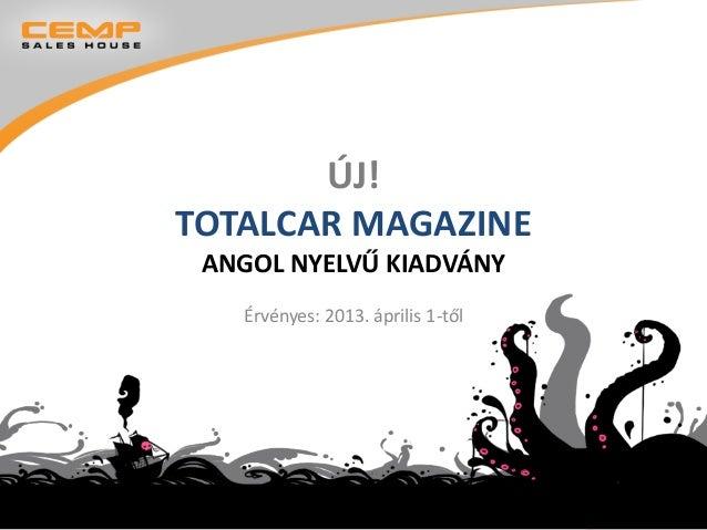 ÚJ!TOTALCAR MAGAZINE ANGOL NYELVŰ KIADVÁNY   Érvényes: 2013. április 1-től