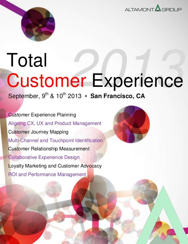 2013Customer Experience Total September, 9th & 10th 2013 ▪ San Francisco, CA Customer Experience Planning Aligning CX, UX ...