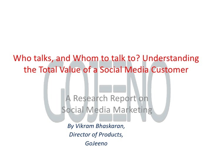 Who talks, and Whom to talk to? Understanding the Total Value of a Social Media Customer<br />A Research Report on Social ...