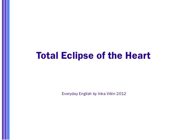 Total Eclipse of the Heart     Everyday English by Inka Vilén 2012