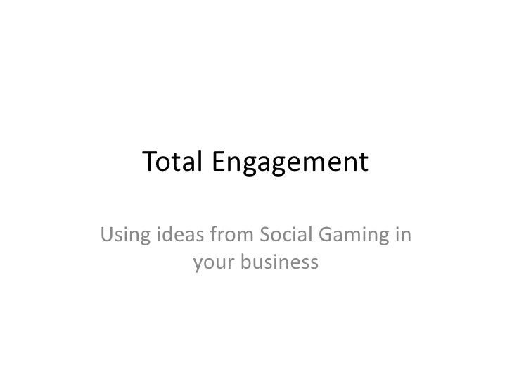 Total EngagementUsing ideas from Social Gaming in          your business