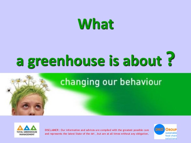 Whata greenhouse is about ?    DISCLAIMER : Our information and advices are compiled with the greatest possible care    an...