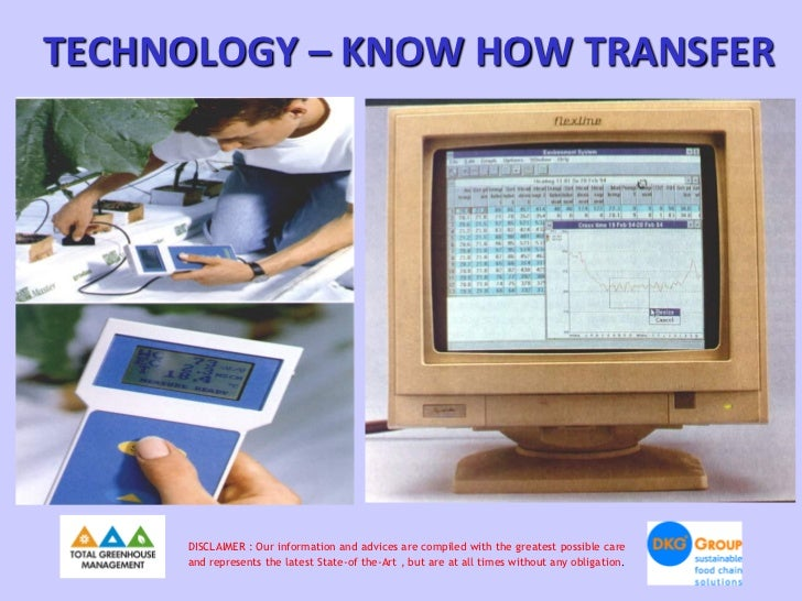 TECHNOLOGY – KNOW HOW TRANSFER     DISCLAIMER : Our information and advices are compiled with the greatest possible care  ...
