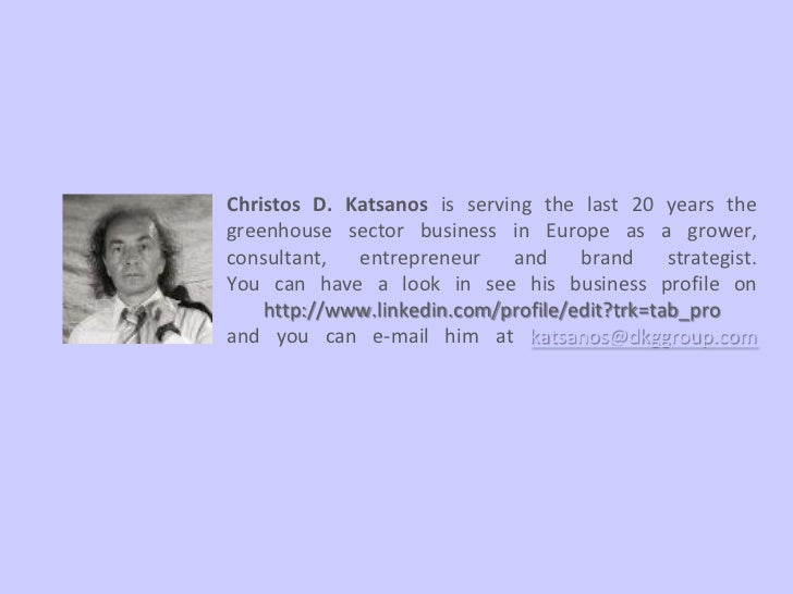 Christos D. Katsanos is serving the last 20 years thegreenhouse sector business in Europe as a grower,consultant,  entrepr...