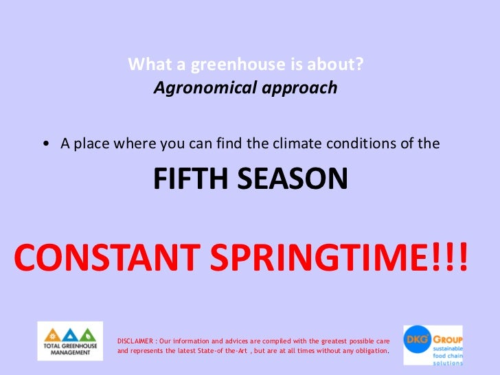 What a greenhouse is about?                Agronomical approach • A place where you can find the climate conditions of the...