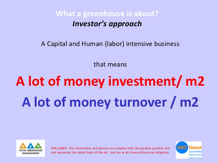 What a greenhouse is about?            Investor's approach   A Capital and Human (labor) intensive business               ...