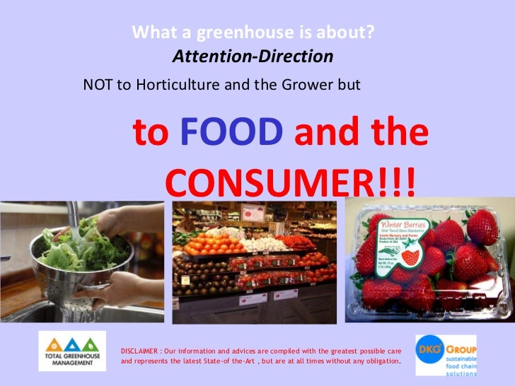 What a greenhouse is about?           Attention-DirectionNOT to Horticulture and the Grower but        to FOOD and the    ...