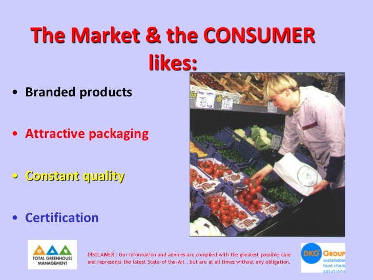 The Market & the CONSUMER              likes:• Branded products• Attractive packaging• Constant quality• Certification    ...