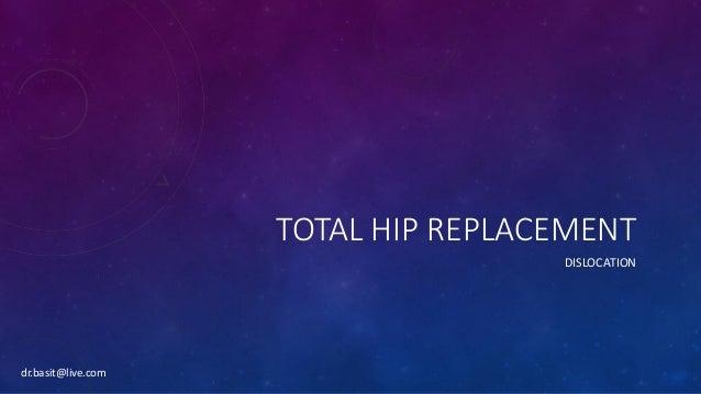 TOTAL HIP REPLACEMENT DISLOCATION dr.basit@live.com